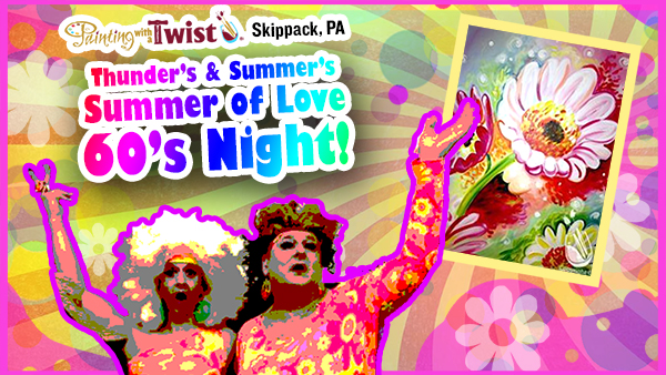 Thunder's & Summer's Summer of Love 60s Night! @ Painting With a Twist - Skippack, PA | Schwenksville | Pennsylvania | United States